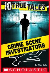 10 True Tales: Crime Scene Investigators