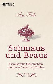 Schmaus und Braus: Genussvolle Geschichten rund ums Essen und Trinken