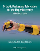 Orthotic Design and Fabrication for the Upper Extremity PDF