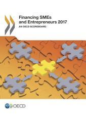 Financing SMEs and Entrepreneurs 2017 An OECD Scoreboard: An OECD Scoreboard