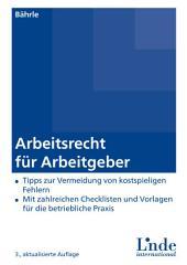 Arbeitsrecht für Arbeitgeber: Tipps zur Vermeidung von kostspieligen Fehlern - Mit zahlreichen Checklisten und Vorlagen für die betriebliche Praxis