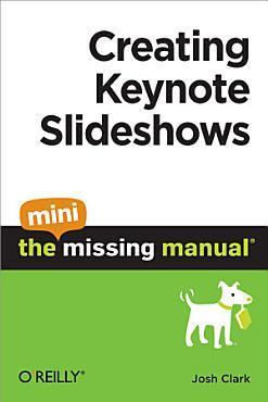 Creating Keynote Slideshows  The Mini Missing Manual PDF