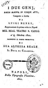 I due genj, ballo magico in cinque atti, composto e diretto da Luigi Henry, rappresentato la prima volta in Napoli nel Real Teatro S. Carlo a' 4. Ottobre 1821. Ricorrendo il giorno onomastico di sua altezza reale il duca di Calabria [la musica è del signor maestro Raimondi]