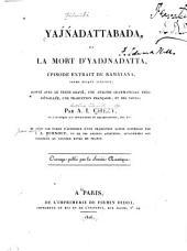 Yaj́ńadattabaʻda, ou La mort d'Yadjnadatta, épisode extrait du Ramâyana, poème épique sanscrit, donné avec le texte gravé, une analyse grammaticale très-détaillée, une traduction française, et des notes