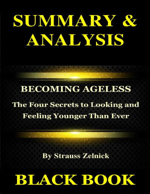 Summary   Analysis   Becoming Ageless By Strauss Zelnick  The Four Secrets to Looking and Feeling Younger Than Ever