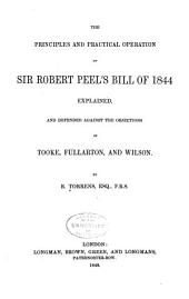The Principles and Practical Operation of Sir Robert Peel's Bill of 1844 Explained, and Defended Against the Objections of Tooke, Fullarton, and Wilson