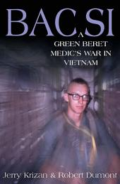 BAC SI: A Green Beret Medic's War in Vietnam