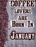 Cofee Lovers Are Born in January Notebook