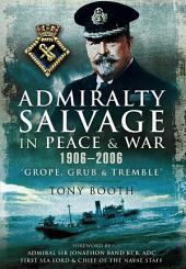 Admiralty Salvage in Peace and War 1906 - 2006: Grope, Grub and Tremble