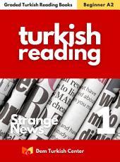 Strange News 1: Turkish Easy Readers For Beginner