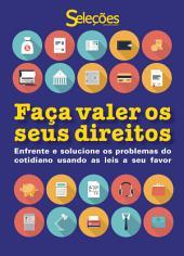 Faça valer os seus direitos: Enfrente e solucione os problemas do cotidiano usando as leis a seu favor