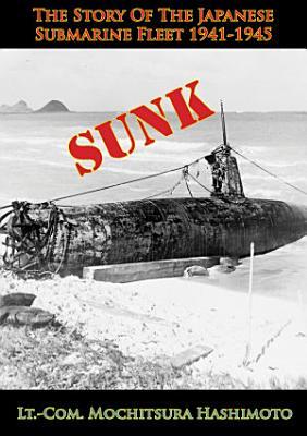 Sunk  The Story Of The Japanese Submarine Fleet 1941 1945