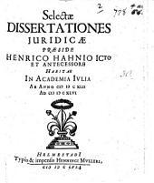 Selectæ dissertationes juridicæ præside Henrico Hahnio ... et antecessore habitæ in Academia Iulia ab anno 1642 ad 1646