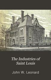 The Industries of Saint Louis: Her Relations as a Center of Trade, Manufacturing Establishments and Business Houses