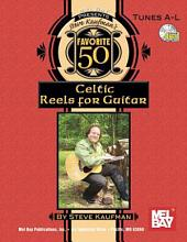 Steve Kaufman's Favorite 50 Celtic Reels A-L for Guitar