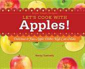 Let's Cook with Apples!: Delicious & Fun Apple Dishes Kids Can Make