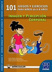 101 juegos y ejercicios de imagen y percepciçn corporal para niños de 6-8 años