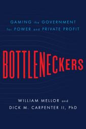 Bottleneckers: Gaming the Government for Power and Private Profit