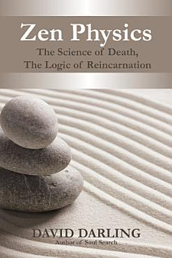 Zen Physics  the Science of Death  the Logic of Reincarnation PDF