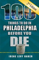 100 Things to Do in Philadelphia Before You Die, Second Edition