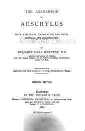 The Agamemnon of Aeschylus: With a Metrical Translation and Notes Critical and Illustrative by Benjamin Hall Kennedy ...
