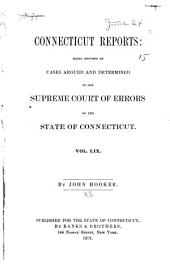 Connecticut Reports: Containing Cases Argued and Determined in the Supreme Court of Errors, Volume 59
