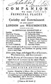 A Companion to the Principal Places of Curiosity and Entertainment in and about London and Westminster ... The sixth edition