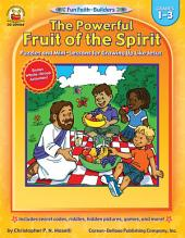 The Powerful Fruit of the Spirit, Grades 1 - 3: Puzzles and Mini-Lessons for Growing Up Like Jesus
