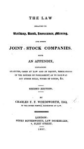 The Law Relating to Railway, Bank, Insurance, Mining and Other Joint Stock Companies. With an Appendix, Containing Statutes, Cases, ... Etc. Second Edition