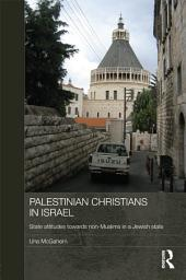 Palestinian Christians in Israel: State Attitudes towards Non-Muslims in a Jewish State