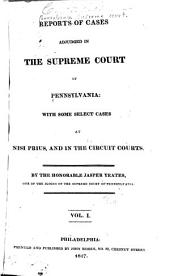 Reports of Cases Adjudged in the Supreme Court of Pennsylvania: With Some Select Cases at Nisi Prius and in the Circuit Courts, Volume 1