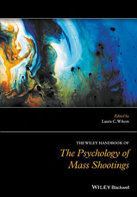 The Wiley Handbook of the Psychology of Mass Shootings