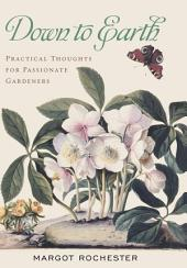 Down to Earth: Practical Thoughts for Passionate Gardeners