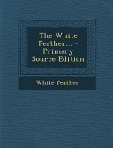 The White Feather      Primary Source Edition PDF