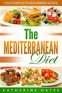 The Mediterranean Diet Plan for Beginners  Everything You Need to Get Started Book