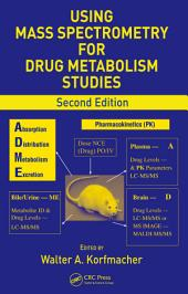 Using Mass Spectrometry for Drug Metabolism Studies, Second Edition: Edition 2
