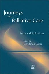 Journeys into Palliative Care: Roots and Reflections