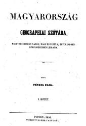 Magyarország geographiai szótára: mellyben minden város, falu és puszta, betürendben körülményesen leiratik, 1-2. kötet