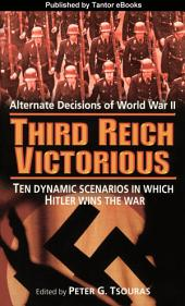 Third Reich Victorious: Alternate Decisions of World War II