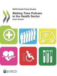 Oecd Health Policy Studies Waiting Time Policies In The Health Sector What Works  Book PDF