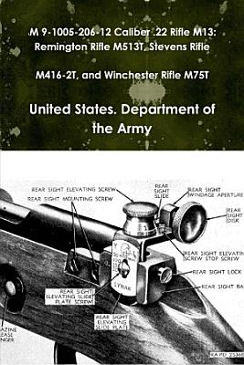 TM 9 1005 206 12 Caliber  22 Rifle M13  Remington Rifle M513T  Stevens Rifle M416 2T  and Winchester Rifle M75T PDF