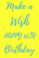 Make a Wish Happy 65th Birthday