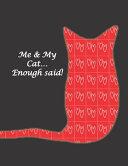 Me   My Cat    Enough Said