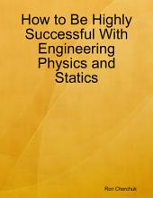 How to Be Highly Successful With Engineering Physics and Statics