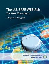 U. S. SAFE WEB Act: the First Three Years: A Report to Congress