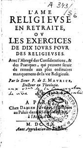 L'Ame religieuse en retraite: ou les Exercices de dix iours pour des religieuses
