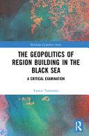The Geopolitics of Region Building in the Black Sea PDF