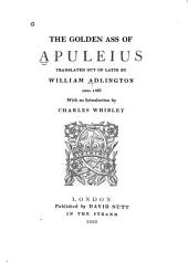 The Golden Ass of Apuleius Translated Out of Latin by William Adlington Anno 1566, with an Introduction by Charles Whibley
