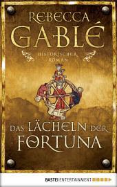 Das Lächeln der Fortuna: Historischer Roman, Ausgabe 2