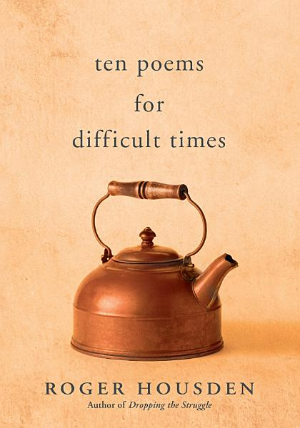 Download Ten Poems for Difficult Times Book